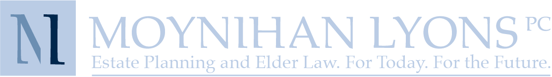 Moynihan Lyons PC, Estate Planning & Elder Law, For Today, For The Future